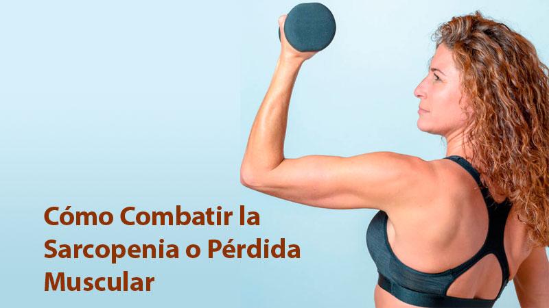 Cómo Combatir la Sarcopenia o Pérdida Muscular