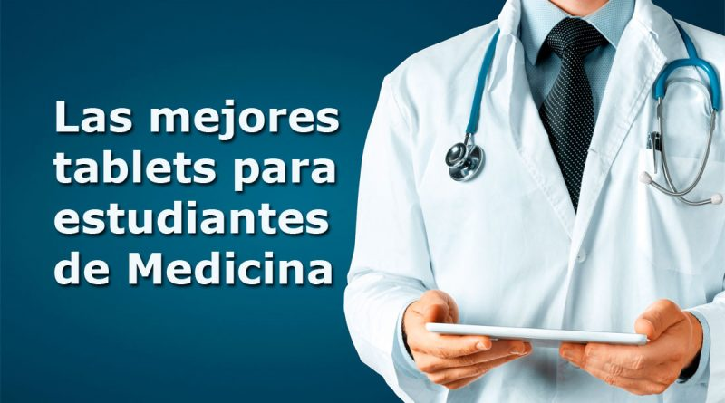 Las mejores tablets para estudiantes de Medicina